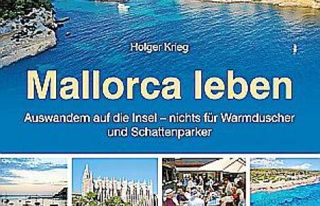 Mallorca leben. Auswandern auf die Insel. Von Holger Krieg. Edition Limosa.